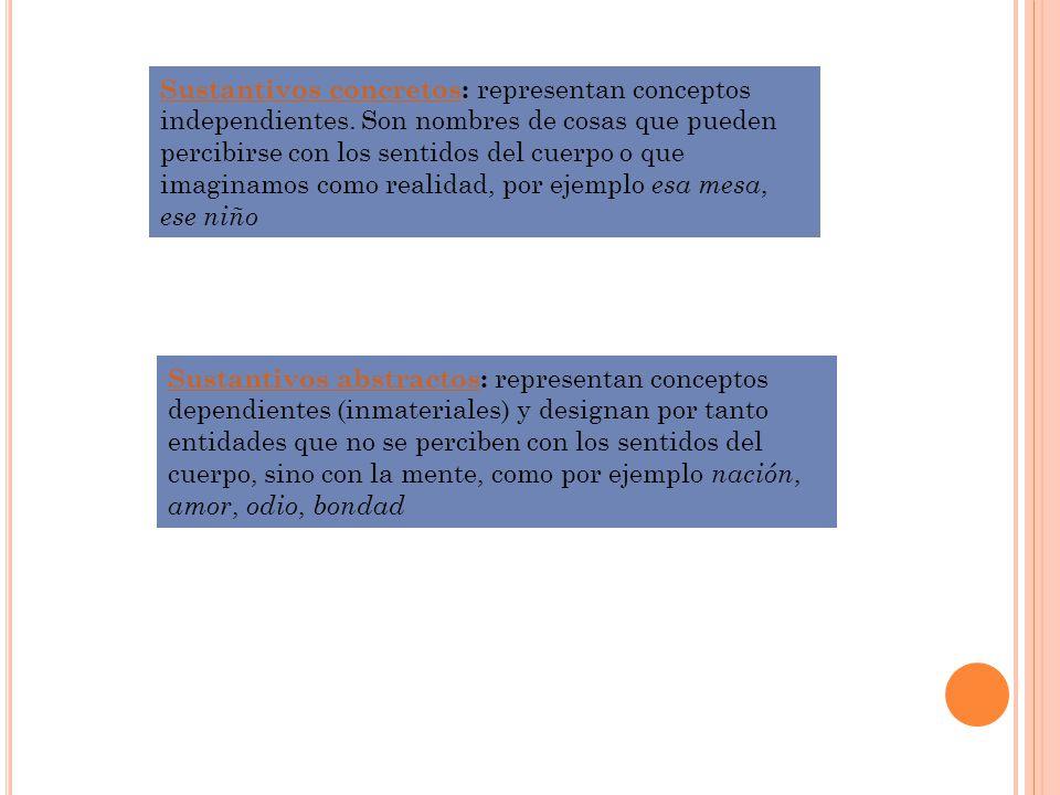 Sustantivos concretosSustantivos concretos: representan conceptos independientes.