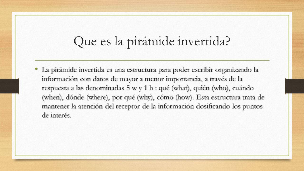 Que es la pirámide invertida? La pirámide invertida es una estructura para poder escribir organizando la información con datos de mayor a menor import