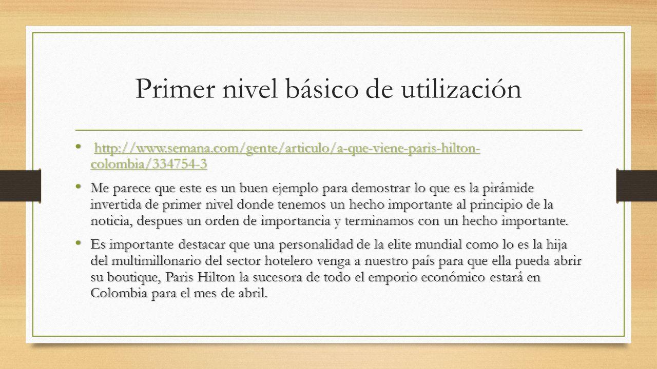 Primer nivel básico de utilización http://www.semana.com/gente/articulo/a-que-viene-paris-hilton- colombia/334754-3 http://www.semana.com/gente/articu
