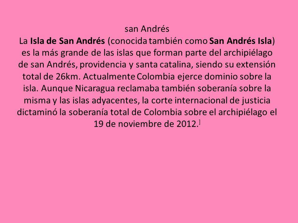 san Andrés La Isla de San Andrés (conocida también como San Andrés Isla) es la más grande de las islas que forman parte del archipiélago de san Andrés