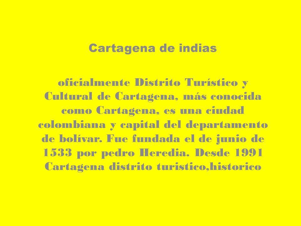 Cartagena de indias oficialmente Distrito Turístico y Cultural de Cartagena, más conocida como Cartagena, es una ciudad colombiana y capital del departamento de bolívar.