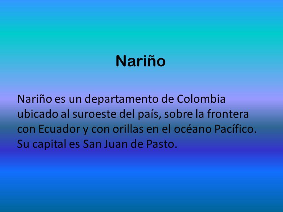 Nariño Nariño es un departamento de Colombia ubicado al suroeste del país, sobre la frontera con Ecuador y con orillas en el océano Pacífico.