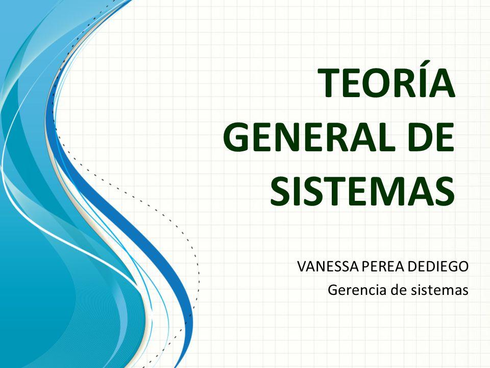 TEORÍA GENERAL DE SISTEMAS VANESSA PEREA DEDIEGO Gerencia de sistemas