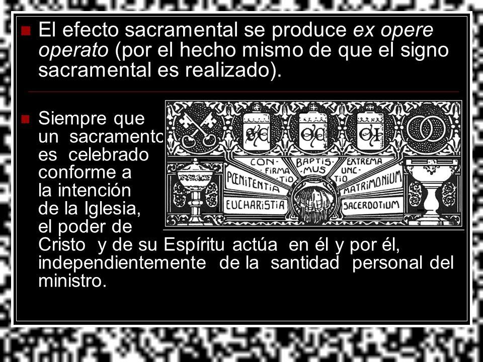 El efecto sacramental se produce ex opere operato (por el hecho mismo de que el signo sacramental es realizado). Siempre que un sacramento es celebrad