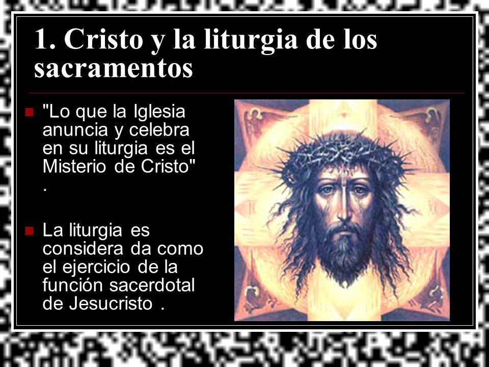 1. Cristo y la liturgia de los sacramentos