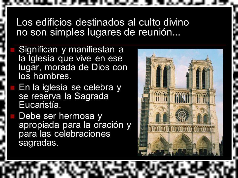 Los edificios destinados al culto divino no son simples lugares de reunión... Significan y manifiestan a la Iglesia que vive en ese lugar, morada de D