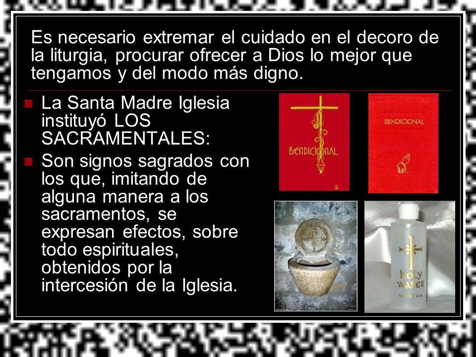 Es necesario extremar el cuidado en el decoro de la liturgia, procurar ofrecer a Dios lo mejor que tengamos y del modo más digno. La Santa Madre Igles
