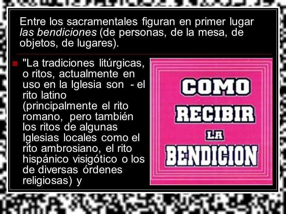 Entre los sacramentales figuran en primer lugar las bendiciones (de personas, de la mesa, de objetos, de lugares).