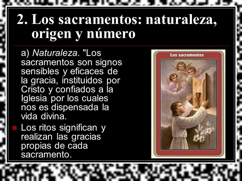 2. Los sacramentos: naturaleza, origen y número a) Naturaleza.