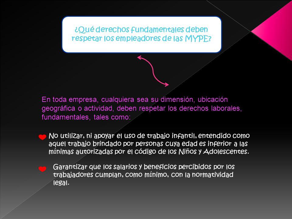 ¿Qué derechos fundamentales deben respetar los empleadores de las MYPE? En toda empresa, cualquiera sea su dimensión, ubicación geográfica o actividad