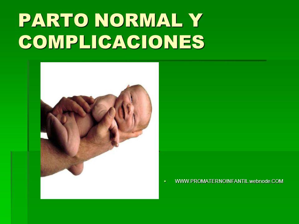 PARTO NORMAL Y COMPLICACIONES WWW.PROMATERNOINFANTIL.webnode.COM WWW.PROMATERNOINFANTIL.webnode.COM