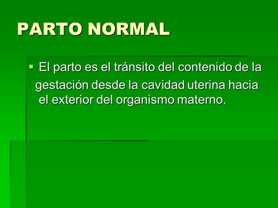 PARTO NORMAL El parto es el tránsito del contenido de la El parto es el tránsito del contenido de la gestación desde la cavidad uterina hacia el exter