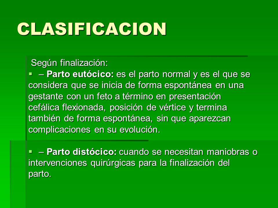 CLASIFICACION Según finalización: Según finalización: – Parto eutócico: es el parto normal y es el que se – Parto eutócico: es el parto normal y es el