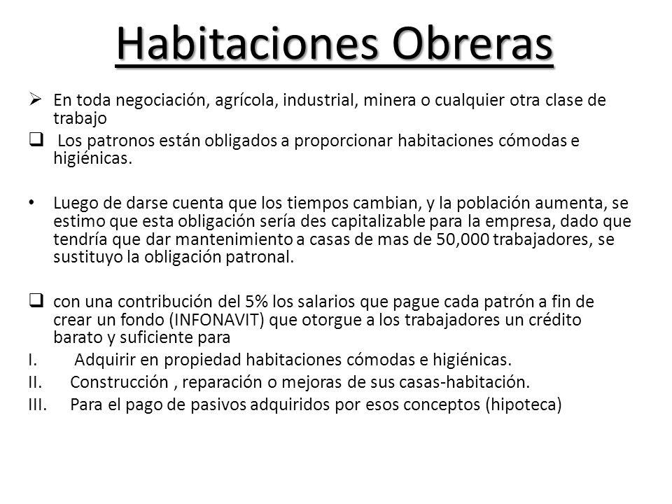 Habitaciones Obreras En toda negociación, agrícola, industrial, minera o cualquier otra clase de trabajo Los patronos están obligados a proporcionar h