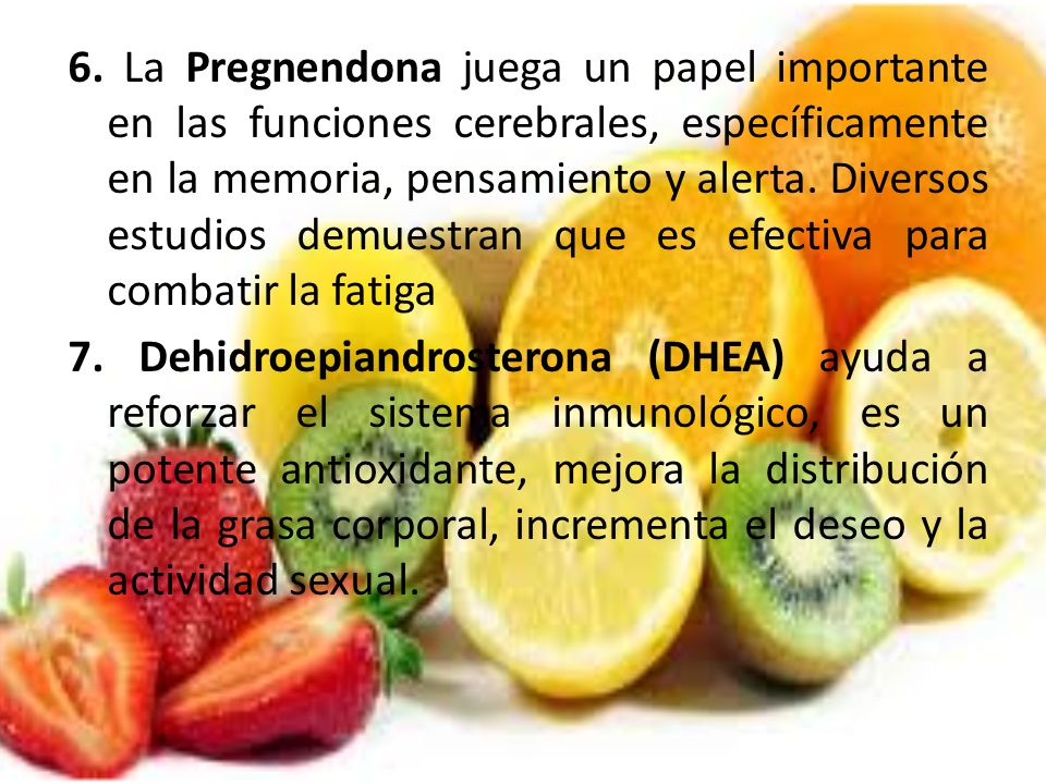 6. La Pregnendona juega un papel importante en las funciones cerebrales, específicamente en la memoria, pensamiento y alerta. Diversos estudios demues