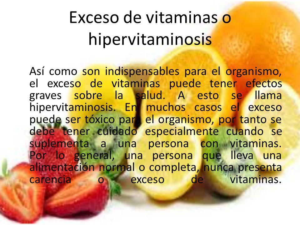 Exceso de vitaminas o hipervitaminosis Así como son indispensables para el organismo, el exceso de vitaminas puede tener efectos graves sobre la salud