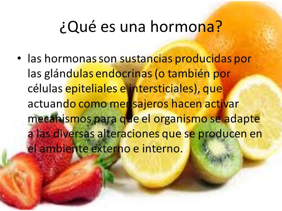 ¿Qué es una hormona? las hormonas son sustancias producidas por las glándulas endocrinas (o también por células epiteliales e intersticiales), que act