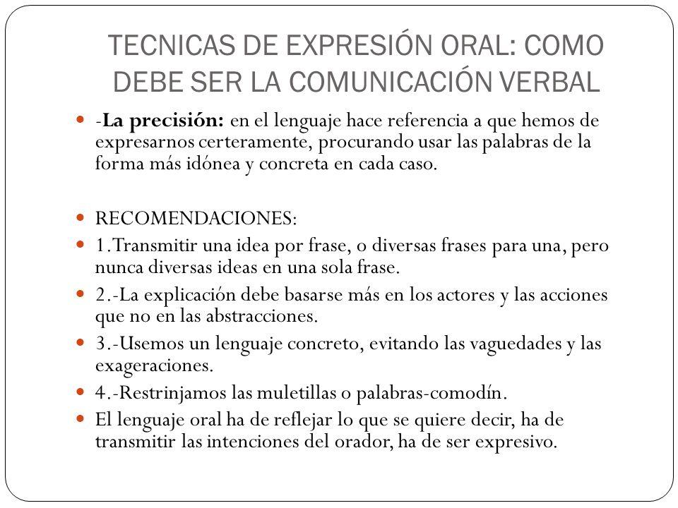 TECNICAS DE EXPRESIÓN ORAL: COMO DEBE SER LA COMUNICACIÓN VERBAL -La precisión: en el lenguaje hace referencia a que hemos de expresarnos certeramente