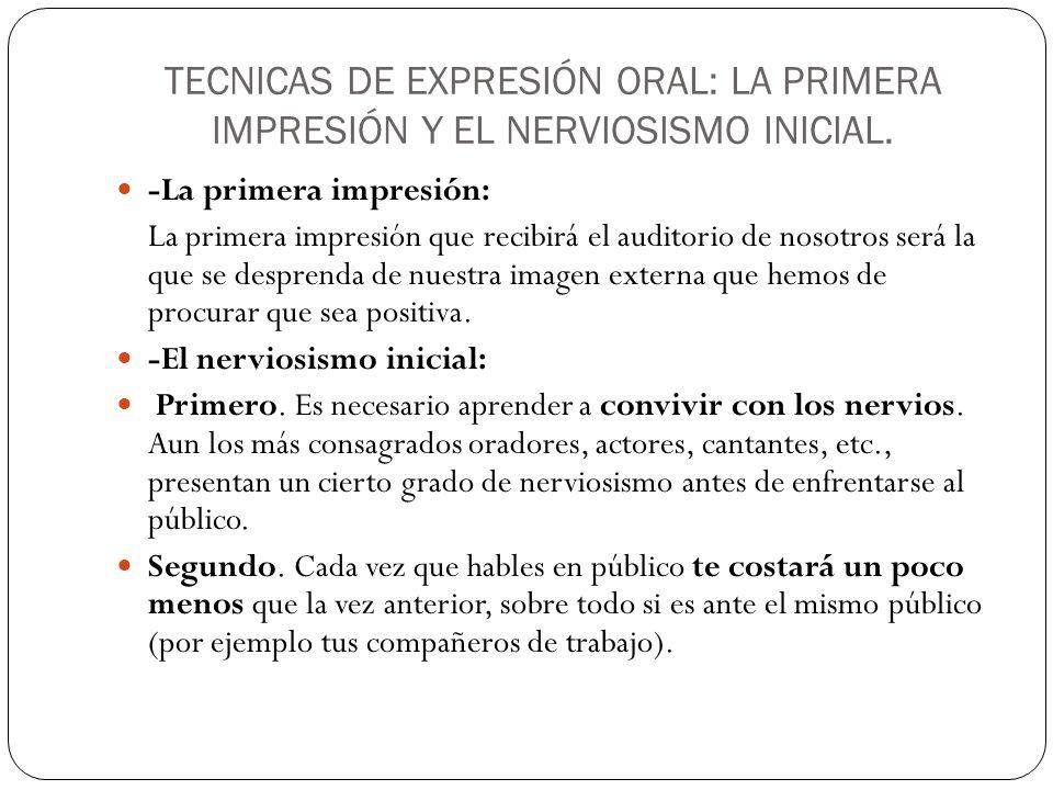 TECNICAS DE EXPRESIÓN ORAL: LA PRIMERA IMPRESIÓN Y EL NERVIOSISMO INICIAL. -La primera impresión: La primera impresión que recibirá el auditorio de no