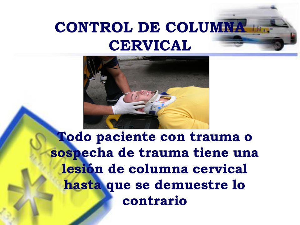 CONTROL DE COLUMNA CERVICAL Todo paciente con trauma o sospecha de trauma tiene una lesión de columna cervical hasta que se demuestre lo contrario