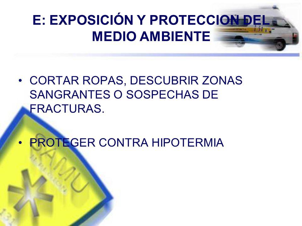 E: EXPOSICIÓN Y PROTECCION DEL MEDIO AMBIENTE CORTAR ROPAS, DESCUBRIR ZONAS SANGRANTES O SOSPECHAS DE FRACTURAS.
