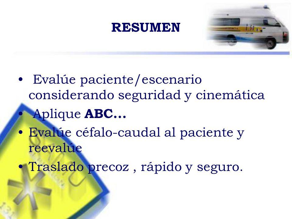 RESUMEN Evalúe paciente/escenario considerando seguridad y cinemática Aplique ABC...