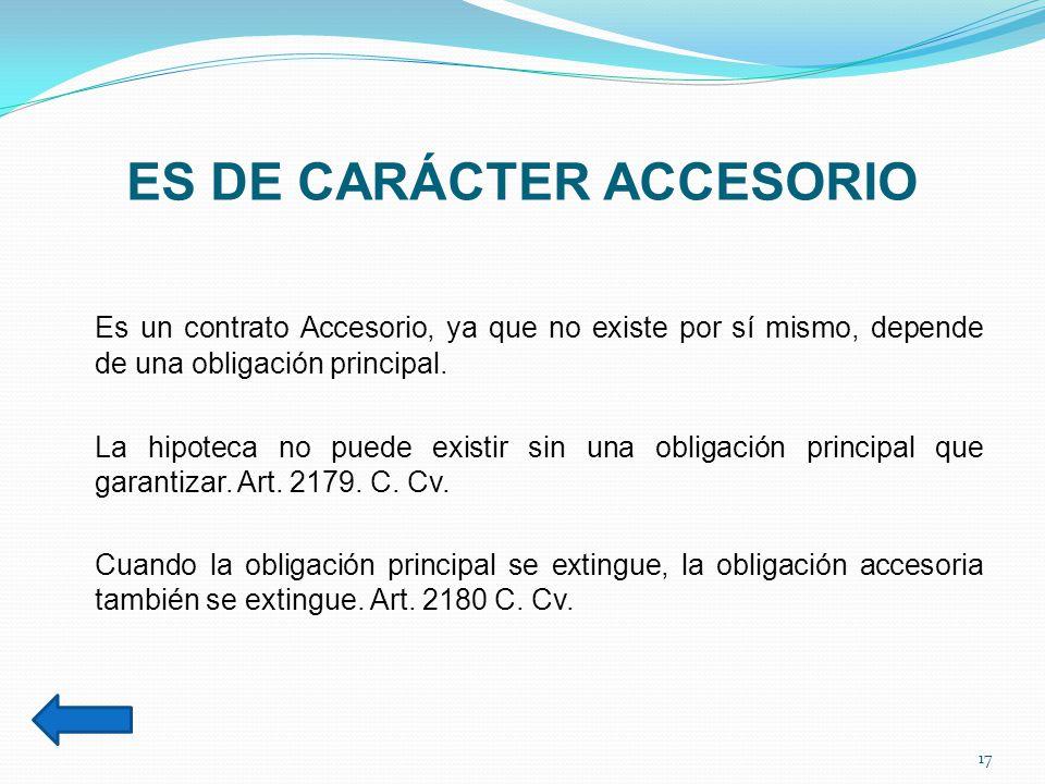 ES DE CARÁCTER ACCESORIO Es un contrato Accesorio, ya que no existe por sí mismo, depende de una obligación principal.