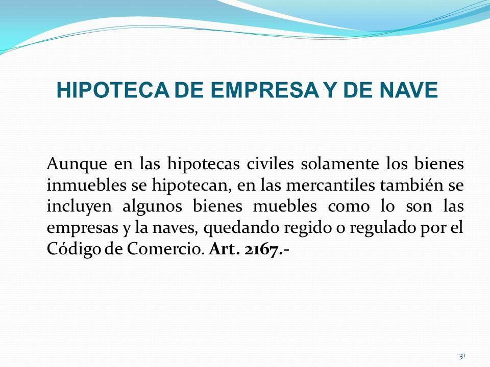 HIPOTECA DE EMPRESA Y DE NAVE Aunque en las hipotecas civiles solamente los bienes inmuebles se hipotecan, en las mercantiles también se incluyen algu