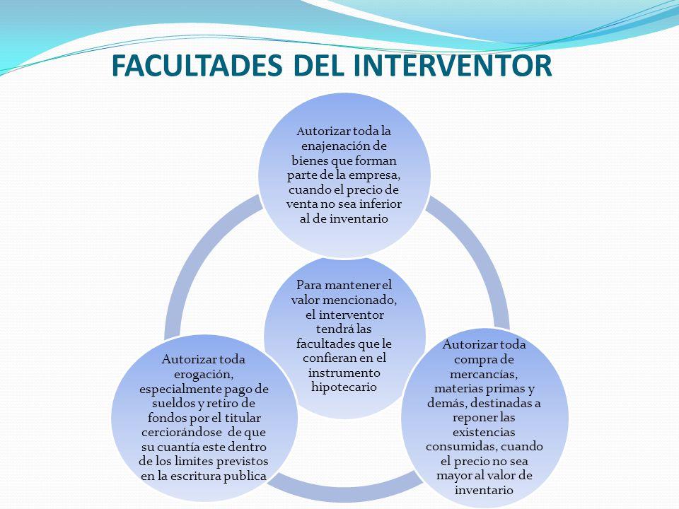 FACULTADES DEL INTERVENTOR Para mantener el valor mencionado, el interventor tendrá las facultades que le confieran en el instrumento hipotecario A ut