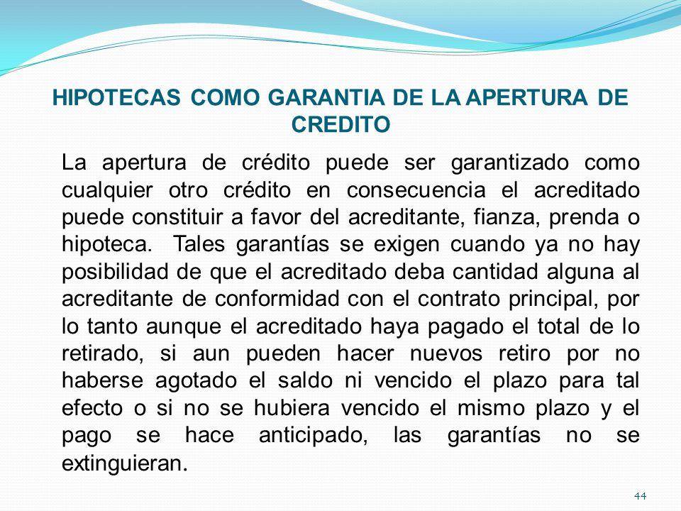 HIPOTECAS COMO GARANTIA DE LA APERTURA DE CREDITO La apertura de crédito puede ser garantizado como cualquier otro crédito en consecuencia el acredita