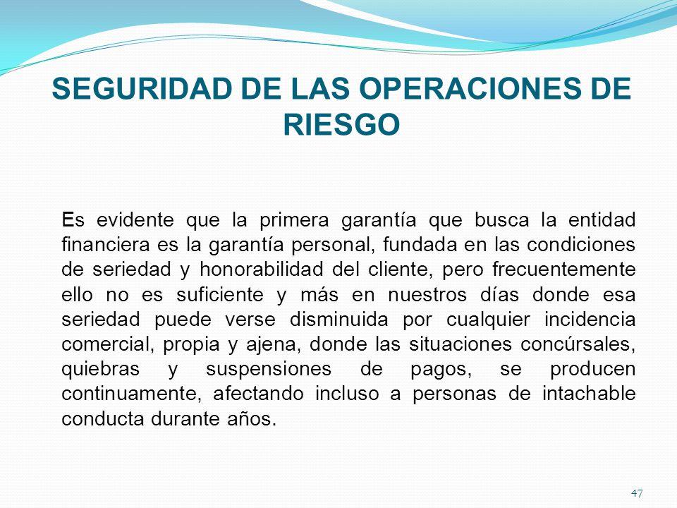 SEGURIDAD DE LAS OPERACIONES DE RIESGO Es evidente que la primera garantía que busca la entidad financiera es la garantía personal, fundada en las con