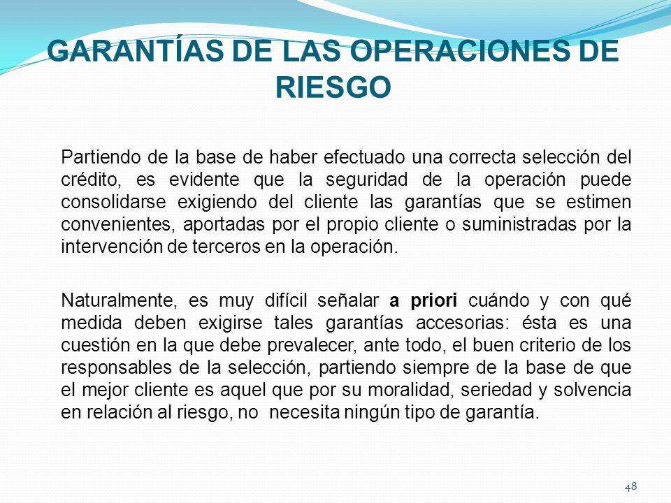 GARANTÍAS DE LAS OPERACIONES DE RIESGO Partiendo de la base de haber efectuado una correcta selección del crédito, es evidente que la seguridad de la