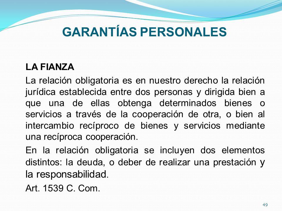 GARANTÍAS PERSONALES LA FIANZA La relación obligatoria es en nuestro derecho la relación jurídica establecida entre dos personas y dirigida bien a que