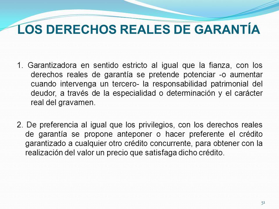 LOS DERECHOS REALES DE GARANTÍA 1. Garantizadora en sentido estricto al igual que la fianza, con los derechos reales de garantía se pretende potenciar