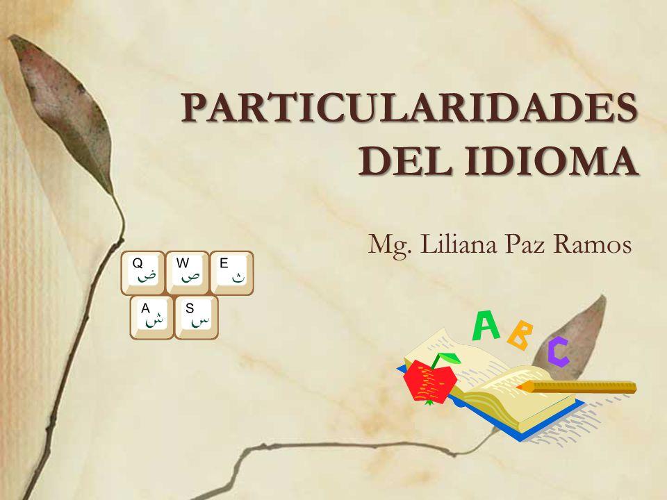 PARTICULARIDADES DEL IDIOMA Mg. Liliana Paz Ramos
