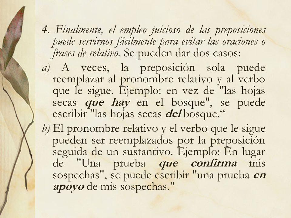 4. Finalmente, el empleo juicioso de las preposiciones puede servirnos fácilmente para evitar las oraciones o frases de relativo. Se pueden dar dos ca