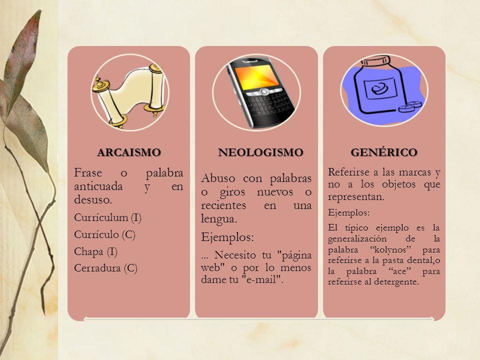 Frase o palabra anticuada y en desuso. Currículum (I) Currículo (C) Chapa (I) Cerradura (C) Abuso con palabras o giros nuevos o recientes en una lengu