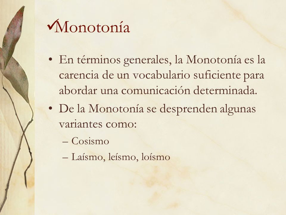 Monotonía En términos generales, la Monotonía es la carencia de un vocabulario suficiente para abordar una comunicación determinada. De la Monotonía s