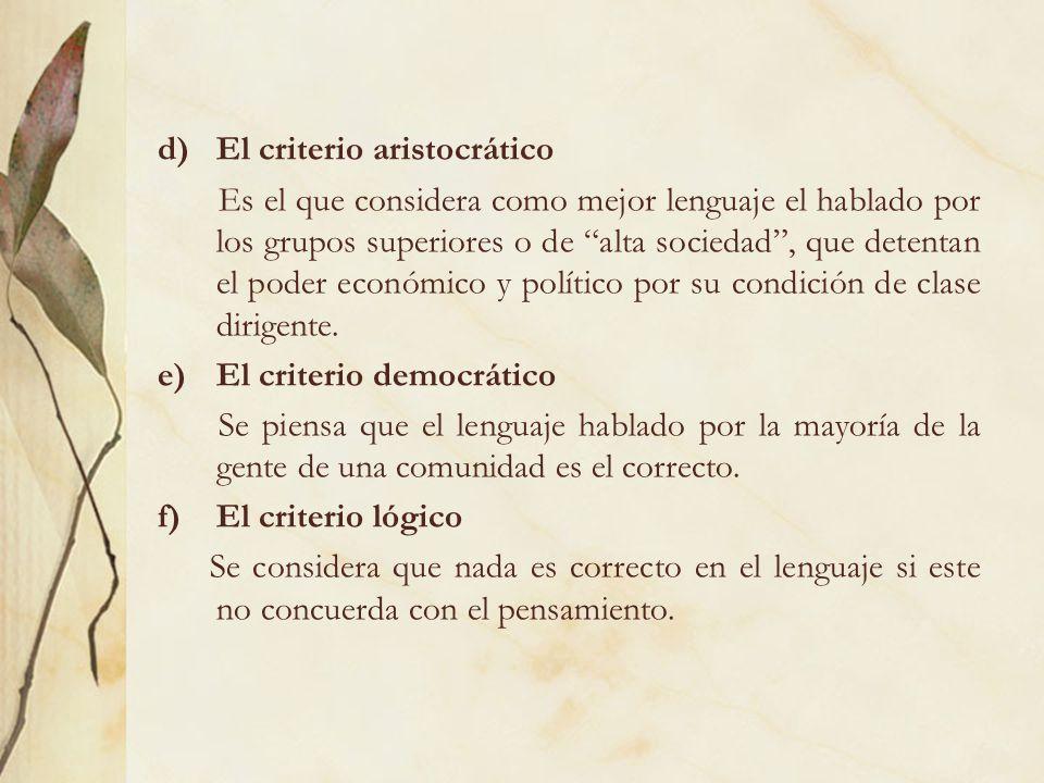 d)El criterio aristocrático Es el que considera como mejor lenguaje el hablado por los grupos superiores o de alta sociedad, que detentan el poder eco