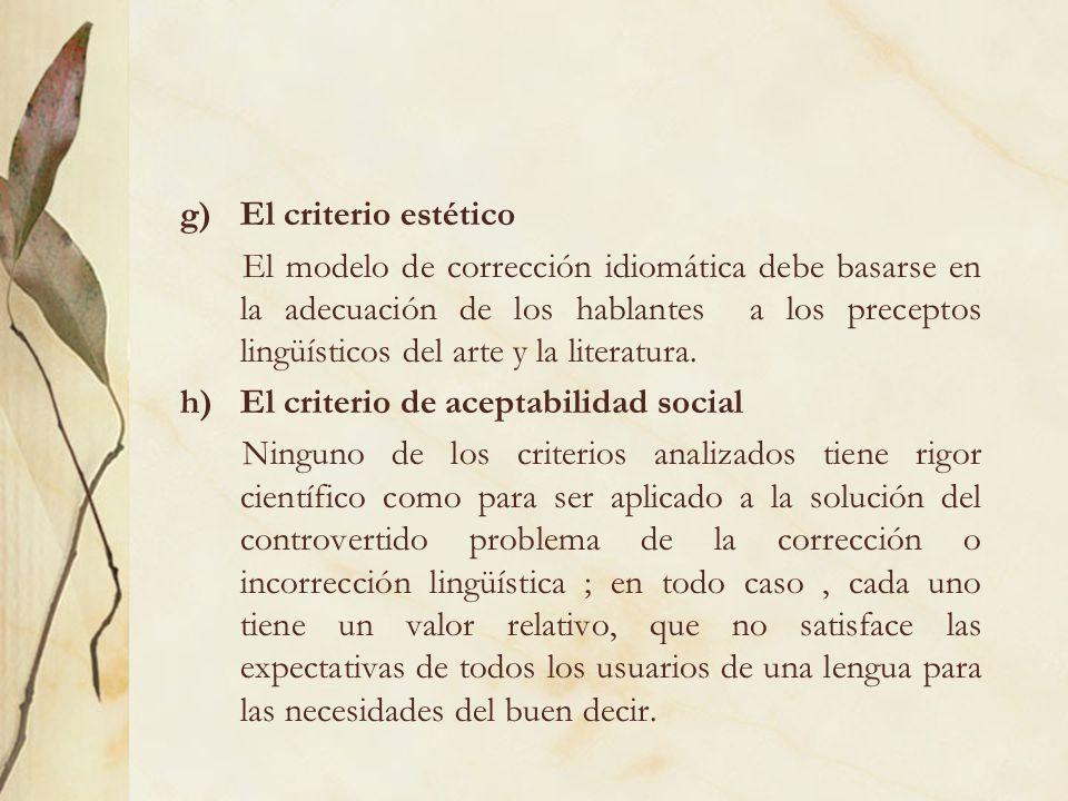 g)El criterio estético El modelo de corrección idiomática debe basarse en la adecuación de los hablantes a los preceptos lingüísticos del arte y la li