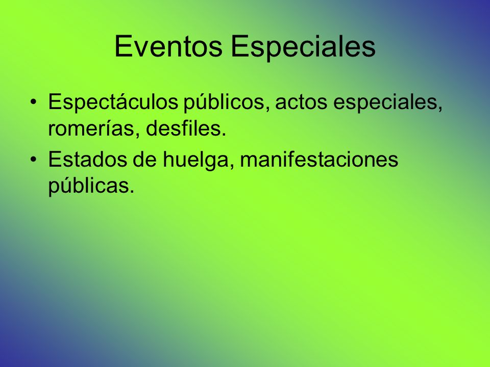 Eventos Especiales Espectáculos públicos, actos especiales, romerías, desfiles. Estados de huelga, manifestaciones públicas.