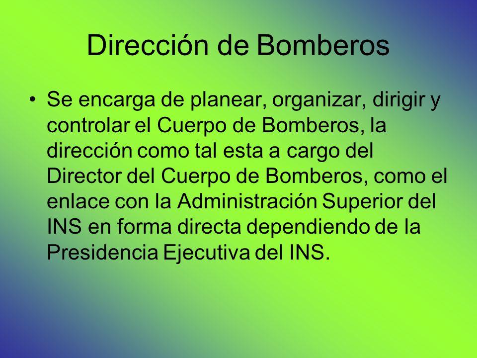 Dirección de Bomberos Se encarga de planear, organizar, dirigir y controlar el Cuerpo de Bomberos, la dirección como tal esta a cargo del Director del