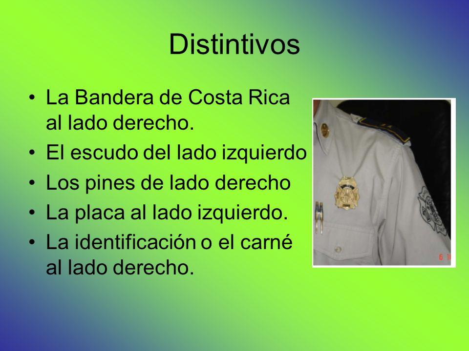 Distintivos La Bandera de Costa Rica al lado derecho. El escudo del lado izquierdo Los pines de lado derecho La placa al lado izquierdo. La identifica