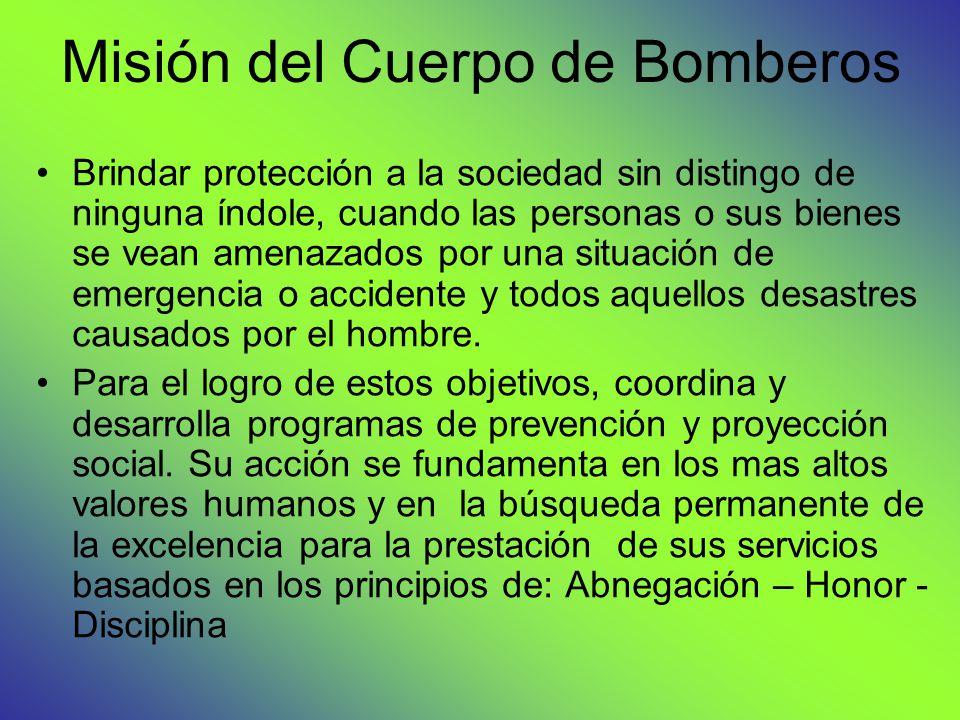 Misión del Cuerpo de Bomberos Brindar protección a la sociedad sin distingo de ninguna índole, cuando las personas o sus bienes se vean amenazados por