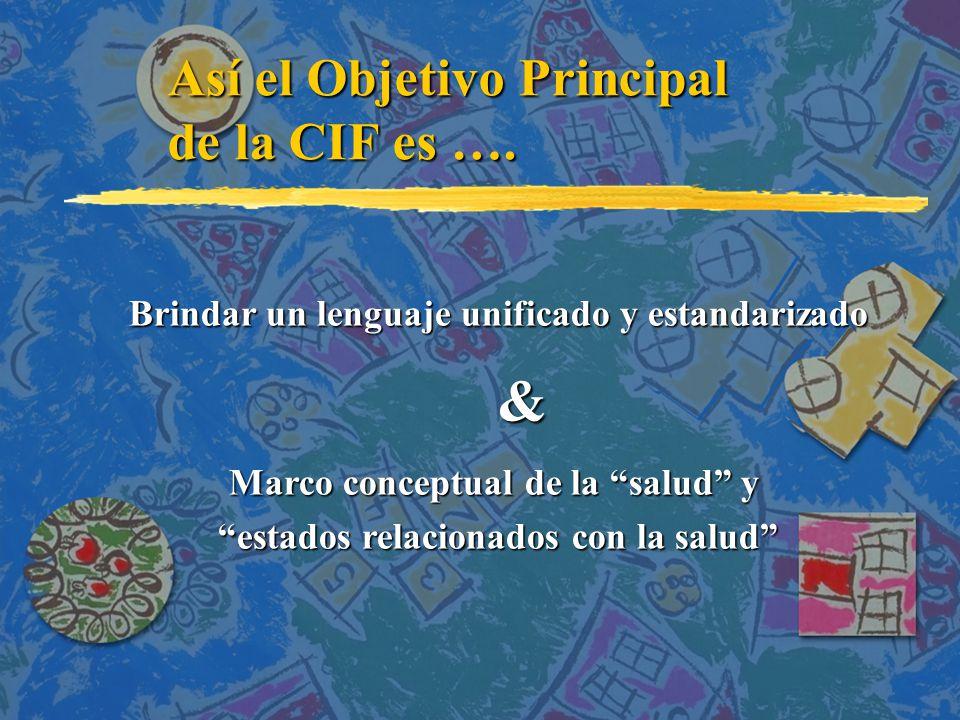 Así el Objetivo Principal de la CIF es ….