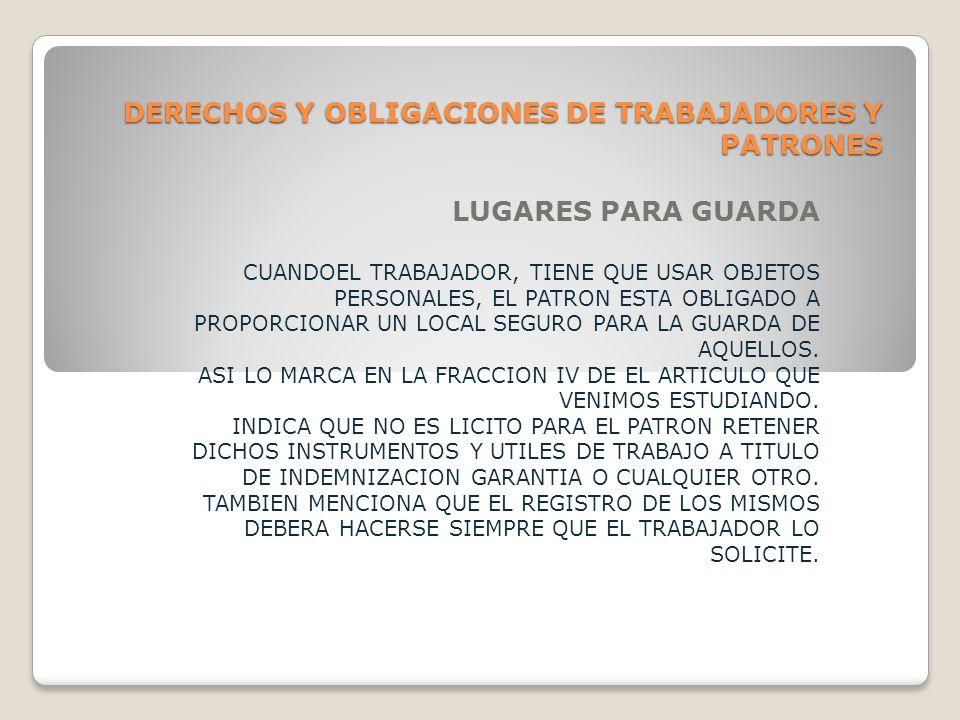 DERECHOS Y OBLIGACIONES DE TRABAJADORES Y PATRONES INSPECCIONES COMO LO ES LOGICO, LA LEY ESTABLESE EXPRESAMENTE EN LA FRACCION XX4, LA OBLIGACION PATRONAL DE PERMITIR LA INSPECCION Y VIGILANCIA QUE LAS AUTORIDADES DE TRABAJO PRACTIQUEN EN SU ESTABLESIMIENTO.