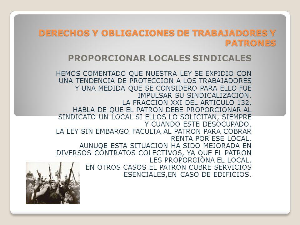 DERECHOS Y OBLIGACIONES DE TRABAJADORES Y PATRONES PROPORCIONAR LOCALES SINDICALES HEMOS COMENTADO QUE NUESTRA LEY SE EXPIDIO CON UNA TENDENCIA DE PROTECCION A LOS TRABAJADORES Y UNA MEDIDA QUE SE CONSIDERO PARA ELLO FUE IMPULSAR SU SINDICALIZACION.