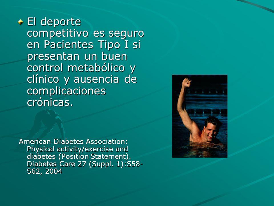 El deporte competitivo es seguro en Pacientes Tipo I si presentan un buen control metabólico y clínico y ausencia de complicaciones crónicas. American