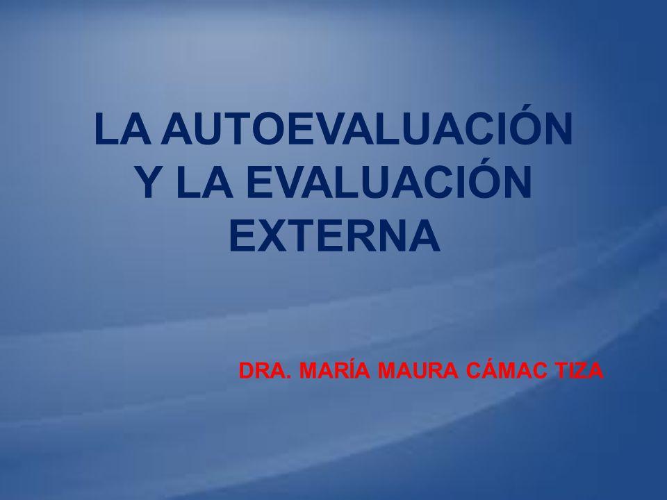 DRA. MARÍA MAURA CÁMAC TIZA LA AUTOEVALUACIÓN Y LA EVALUACIÓN EXTERNA