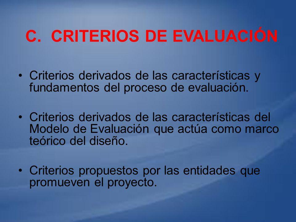 C. CRITERIOS DE EVALUACIÓN Criterios derivados de las características y fundamentos del proceso de evaluación. Criterios derivados de las característi